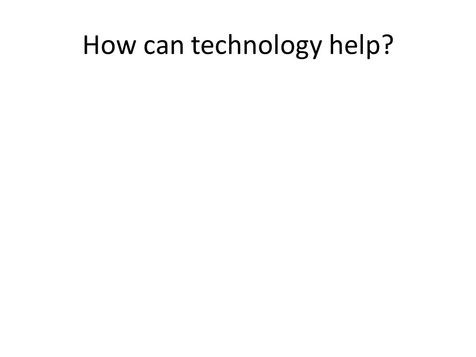 How can technology help