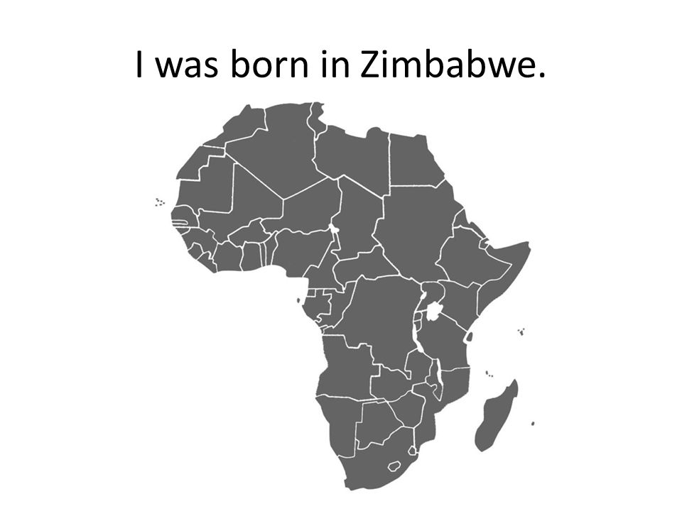 I was born in Zimbabwe.