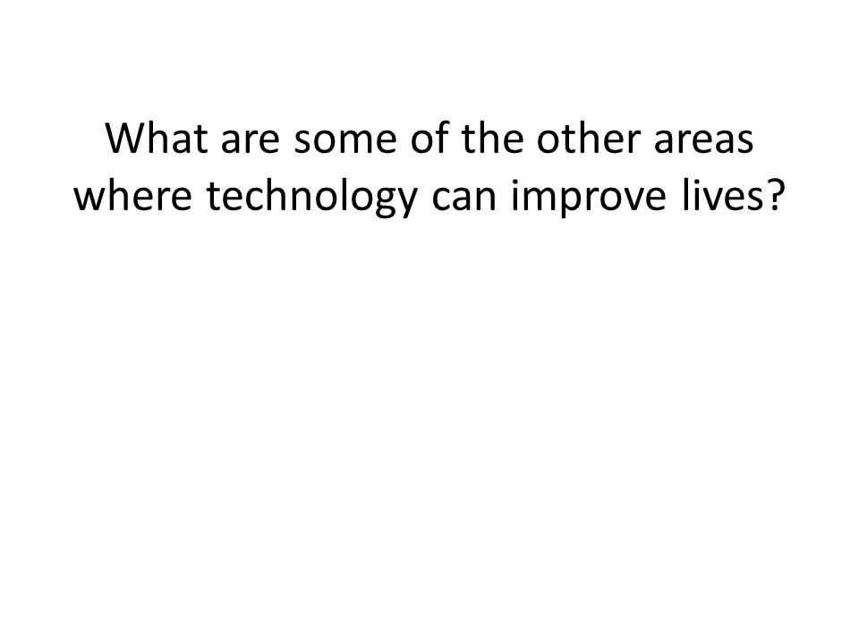 What are some of the other areas where technology can improve lives