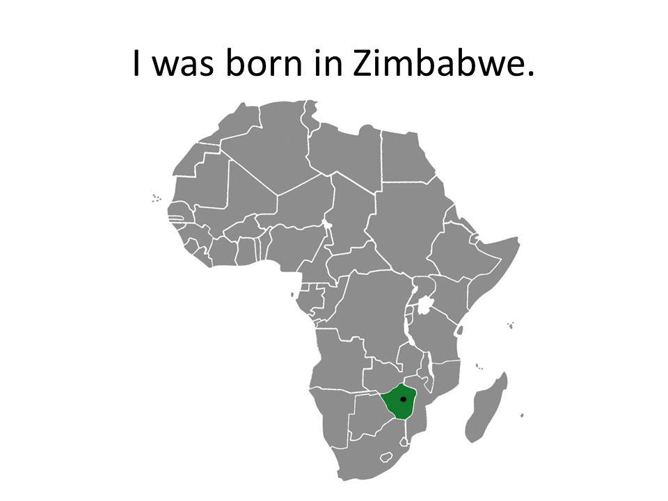 I grew up in Zimbabwe, Africa