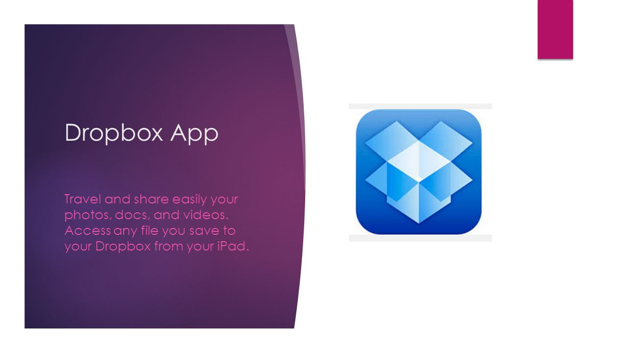 Dropbox App Travel and share easily your photos, docs, and videos.