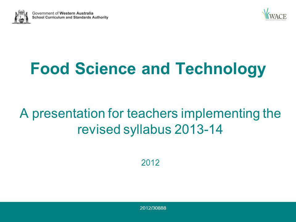 Food Science and Technology 2012/30888 A presentation for teachers implementing the revised syllabus 2013-14 2012