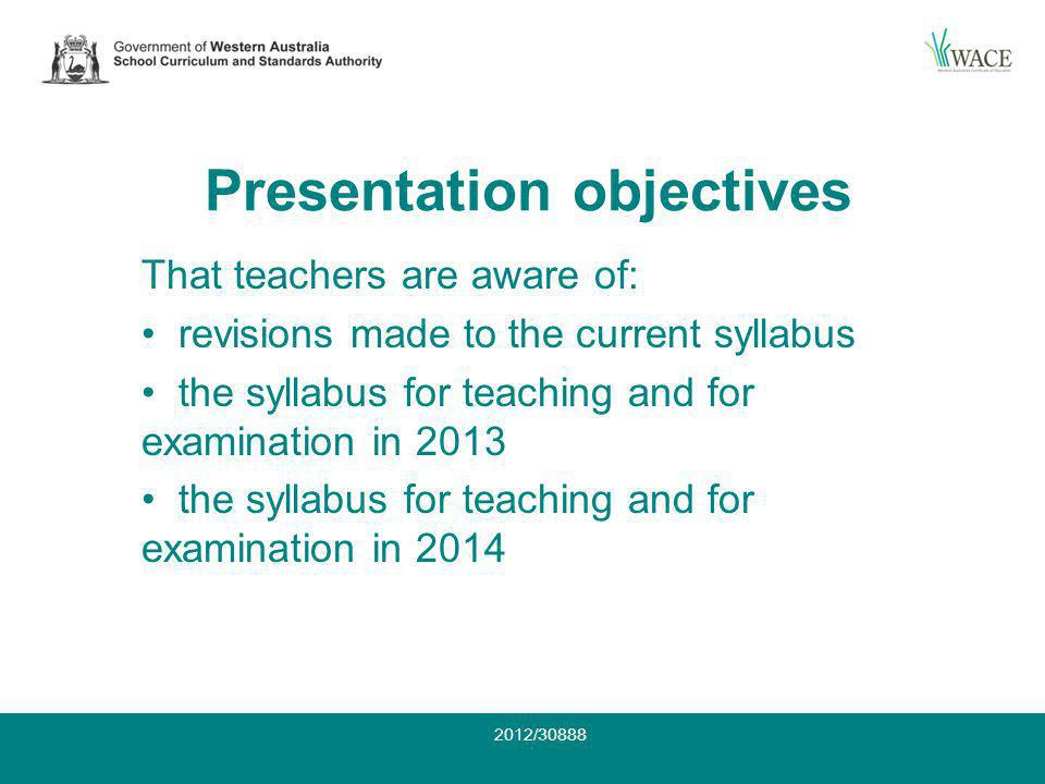Presentation objectives That teachers are aware of: revisions made to the current syllabus the syllabus for teaching and for examination in 2013 the syllabus for teaching and for examination in 2014 2012/30888