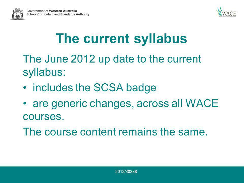The current syllabus The June 2012 up date to the current syllabus: includes the SCSA badge are generic changes, across all WACE courses.
