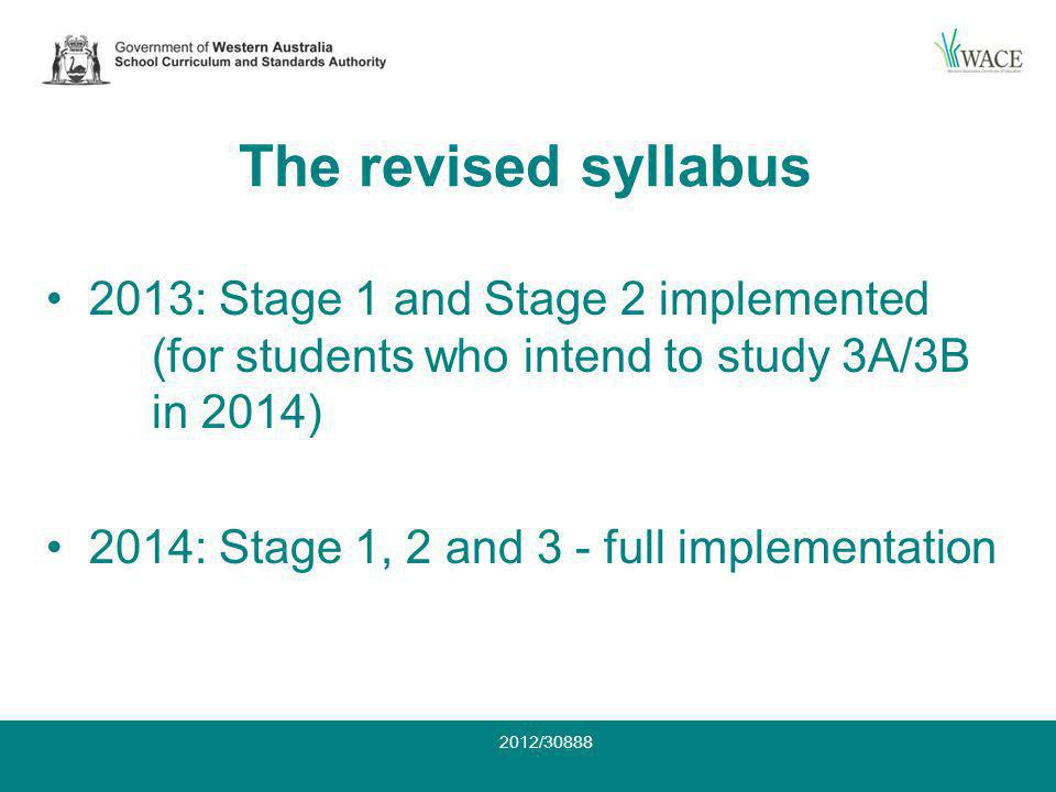 The revised syllabus 2013: Stage 1 and Stage 2 implemented (for students who intend to study 3A/3B in 2014) 2014: Stage 1, 2 and 3 - full implementation 2012/30888