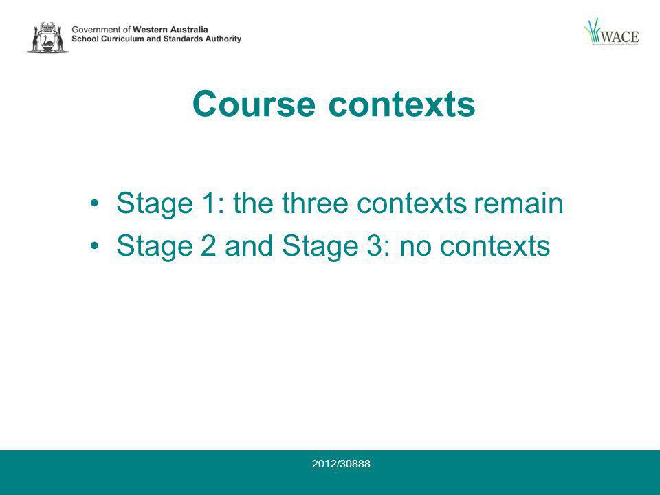 Course contexts Stage 1: the three contexts remain Stage 2 and Stage 3: no contexts 2012/30888