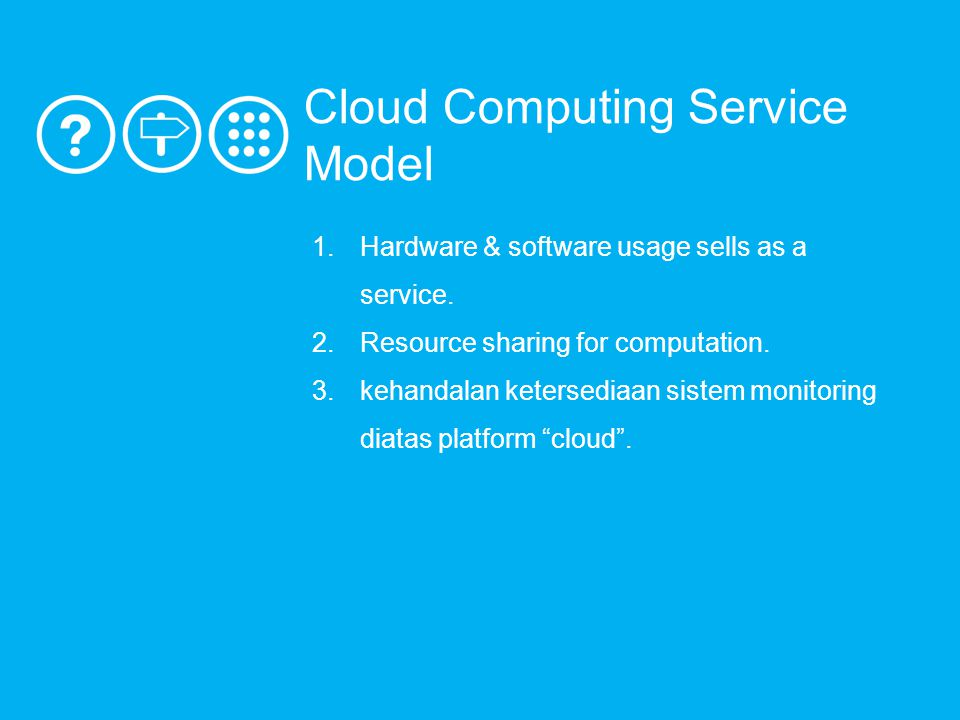 Cloud Computing Service Model 1.Hardware & software usage sells as a service.
