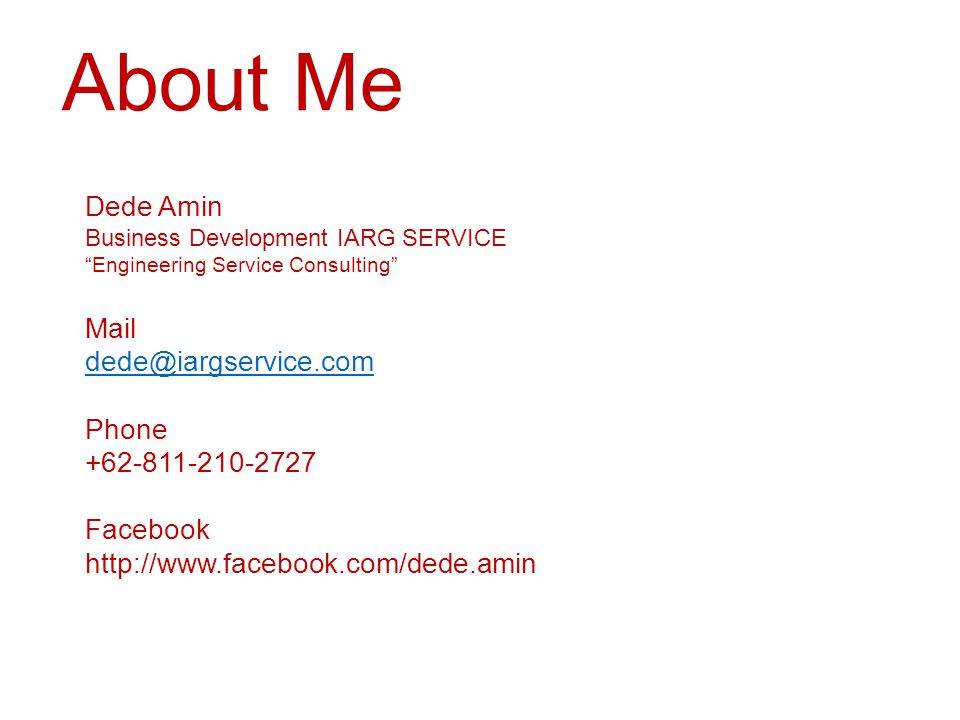 About Me Dede Amin Business Development IARG SERVICE Engineering Service Consulting Mail dede@iargservice.com Phone +62-811-210-2727 Facebook http://www.facebook.com/dede.amin