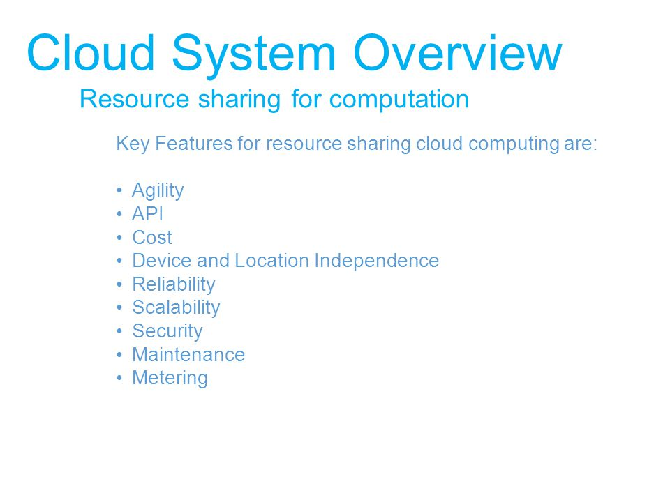 Resource sharing for computation Cloud System Overview Deployment Models: Public Cloud Private Cloud Community Cloud Hybrid Cloud