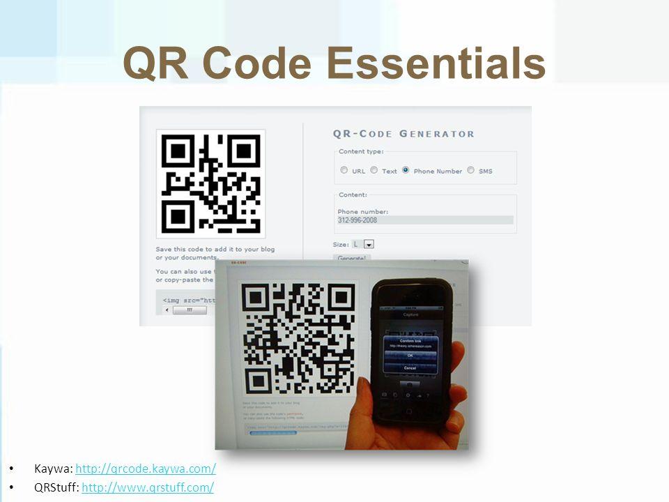 QR Code Essentials Kaywa: http://qrcode.kaywa.com/http://qrcode.kaywa.com/ QRStuff: http://www.qrstuff.com/http://www.qrstuff.com/