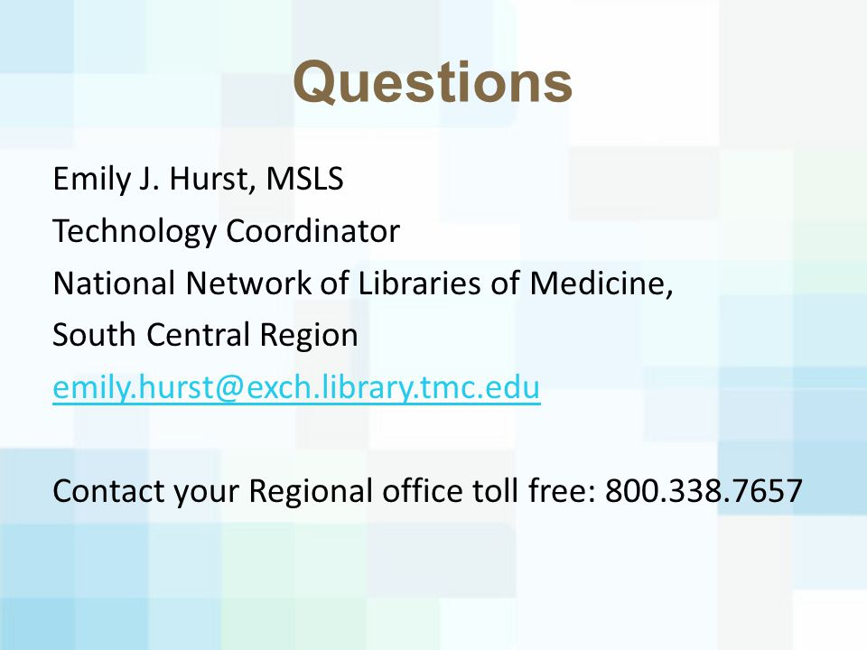 Emily J. Hurst, MSLS Technology Coordinator National Network of Libraries of Medicine, South Central Region emily.hurst@exch.library.tmc.edu Contact y