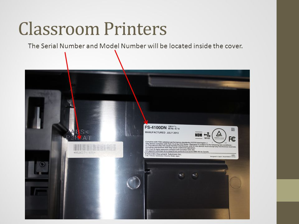 Classroom Printers The Serial Number and Model Number will be located inside the cover.