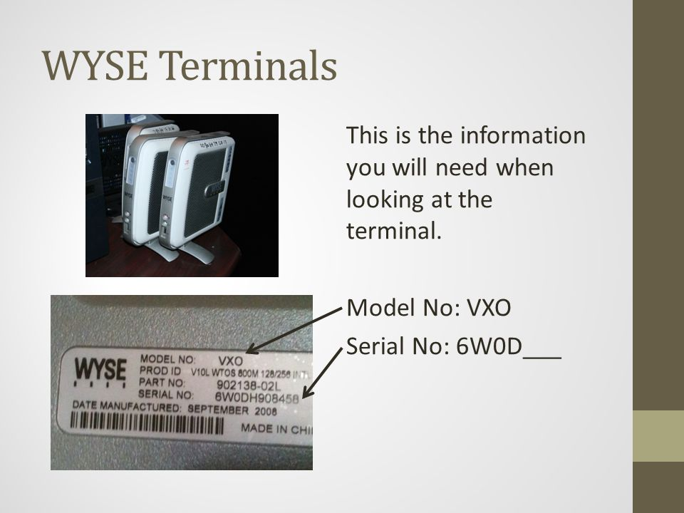 WYSE Terminals This is the information you will need when looking at the terminal.
