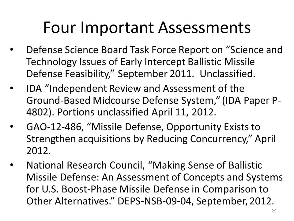 Four Important Assessments Defense Science Board Task Force Report on Science and Technology Issues of Early Intercept Ballistic Missile Defense Feasibility, September 2011.