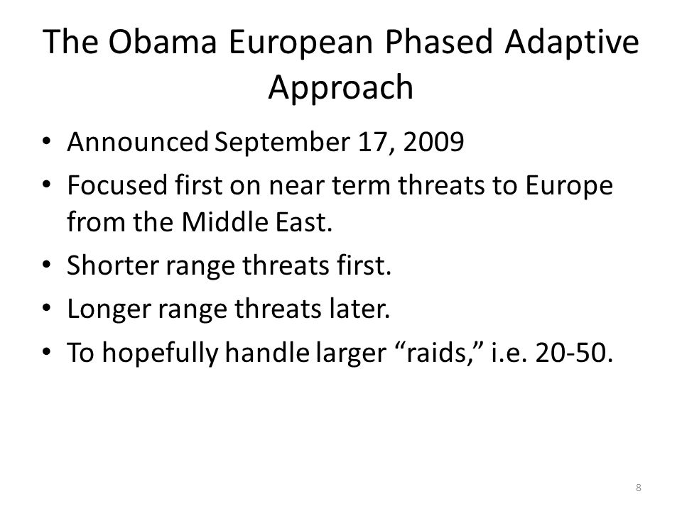 The Obama European Phased Adaptive Approach Announced September 17, 2009 Focused first on near term threats to Europe from the Middle East.