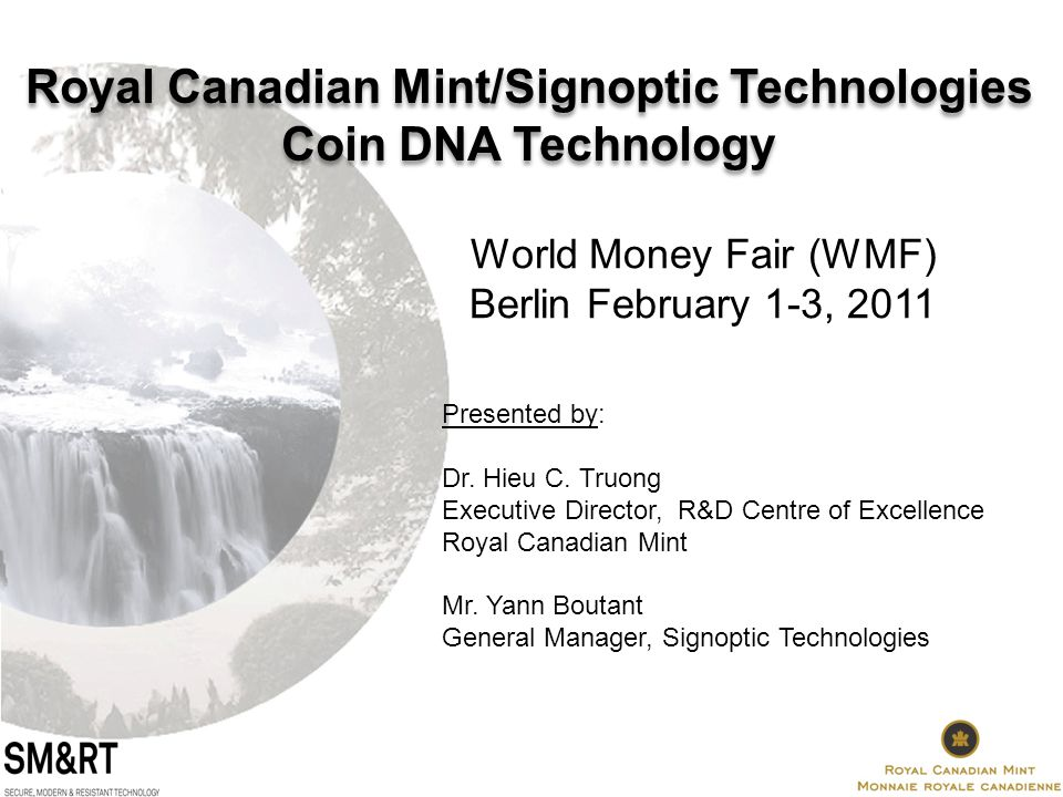 World Money Fair (WMF) Berlin February 1-3, 2011 Royal Canadian Mint/Signoptic Technologies Coin DNA Technology Presented by: Dr.