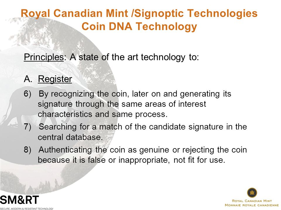 Royal Canadian Mint /Signoptic Technologies Coin DNA Technology Principles: A state of the art technology to: A.Register 6) By recognizing the coin, later on and generating its signature through the same areas of interest characteristics and same process.