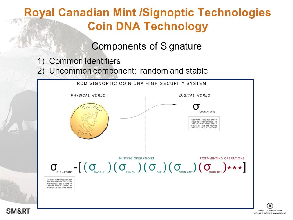 Royal Canadian Mint /Signoptic Technologies Coin DNA Technology Components of Signature 1) Common Identifiers 2) Uncommon component: random and stable