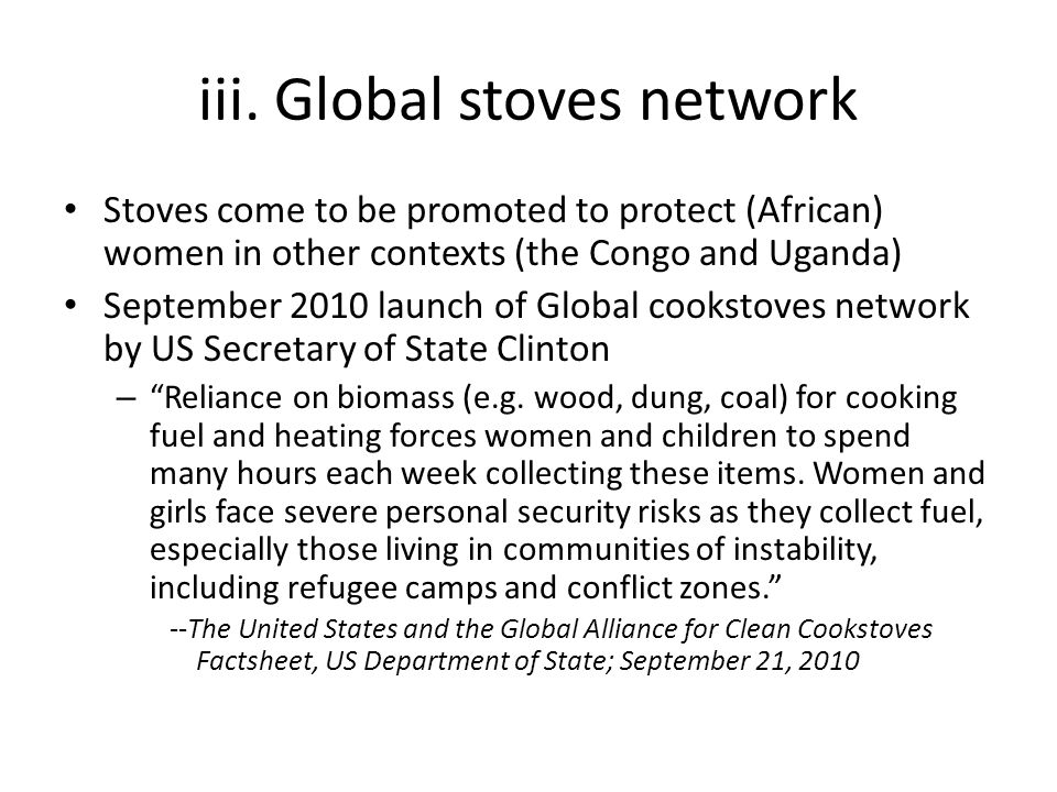 iii. Global stoves network Stoves come to be promoted to protect (African) women in other contexts (the Congo and Uganda) September 2010 launch of Glo