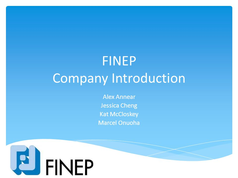 FINEP Company Introduction Alex Annear Jessica Cheng Kat McCloskey Marcel Onuoha