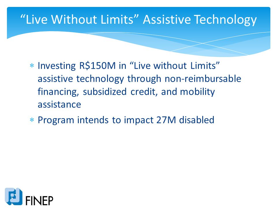 Investing R$150M in Live without Limits assistive technology through non-reimbursable financing, subsidized credit, and mobility assistance Program in