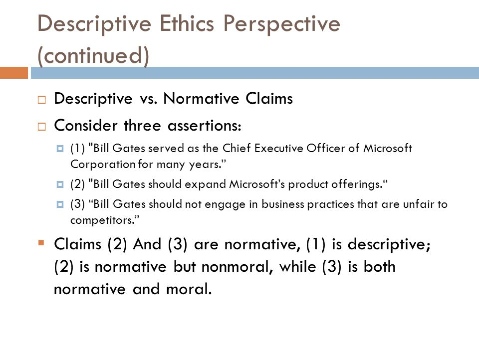 Descriptive Ethics Perspective (continued) Descriptive vs.