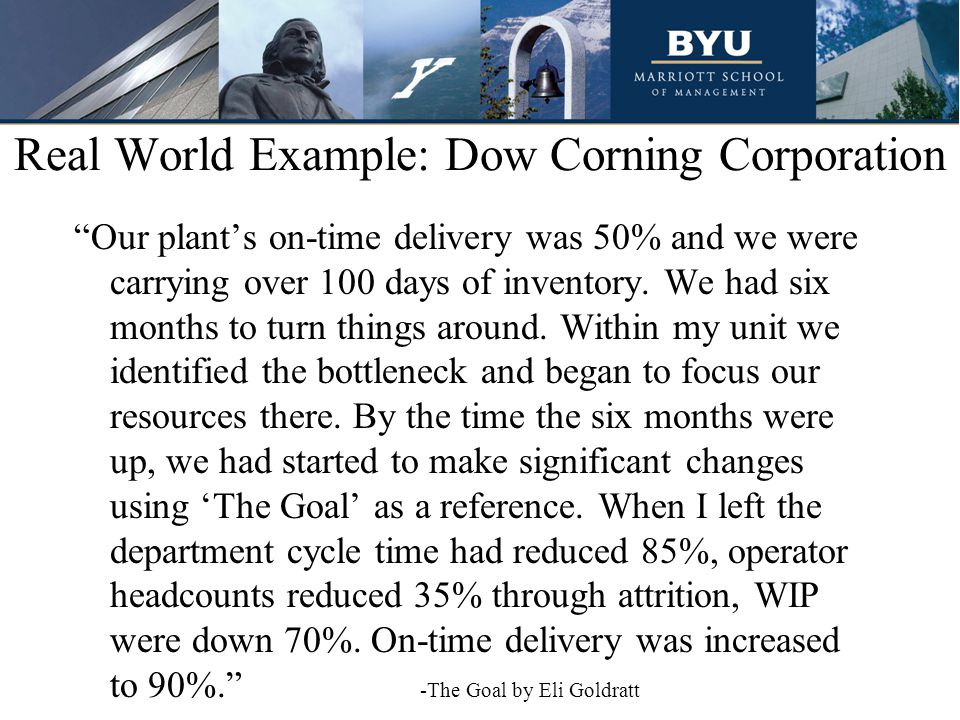 Real World Example: Dow Corning Corporation Our plants on-time delivery was 50% and we were carrying over 100 days of inventory. We had six months to