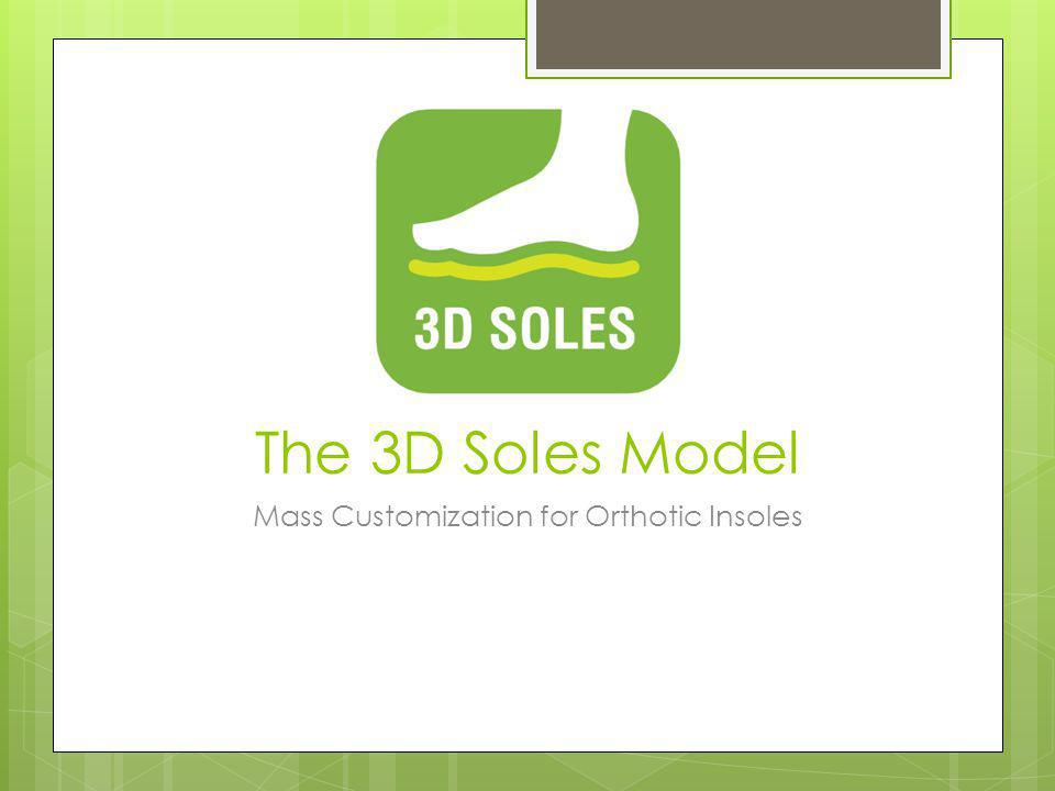 The 3D Soles Model Mass Customization for Orthotic Insoles
