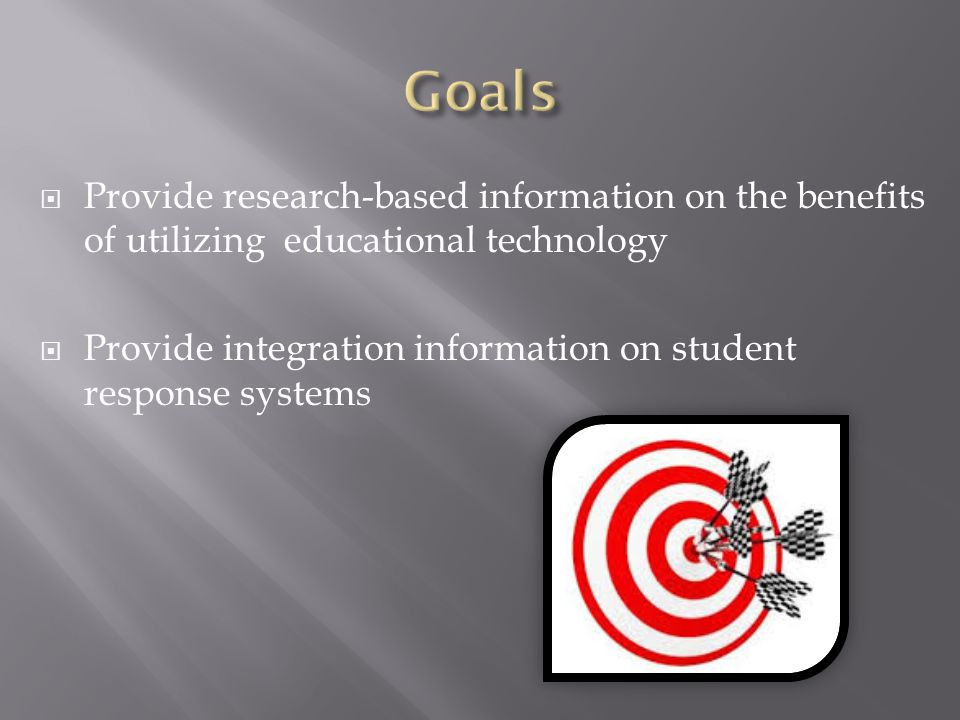 Provide research-based information on the benefits of utilizing educational technology Provide integration information on student response systems