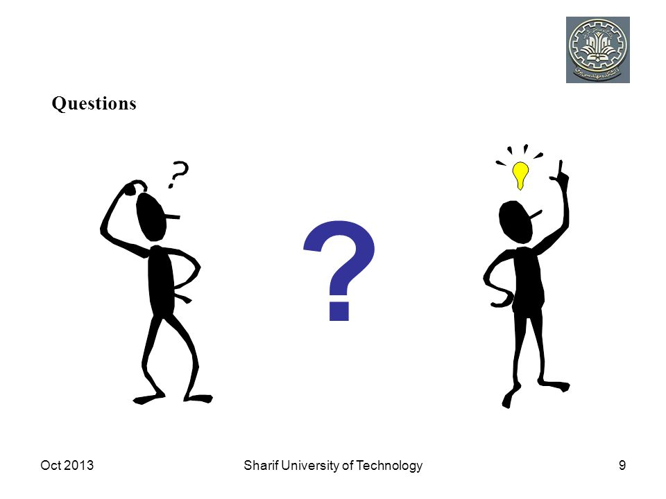 Oct 2013Sharif University of Technology9 Questions