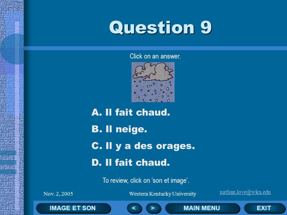 nathan.love@wku.edu Nov. 2, 2005Western Kentucky University Click on an answer. EXIT MAIN MENU Question 8 < < > > A. Il y a des nuages. B. Il fait du