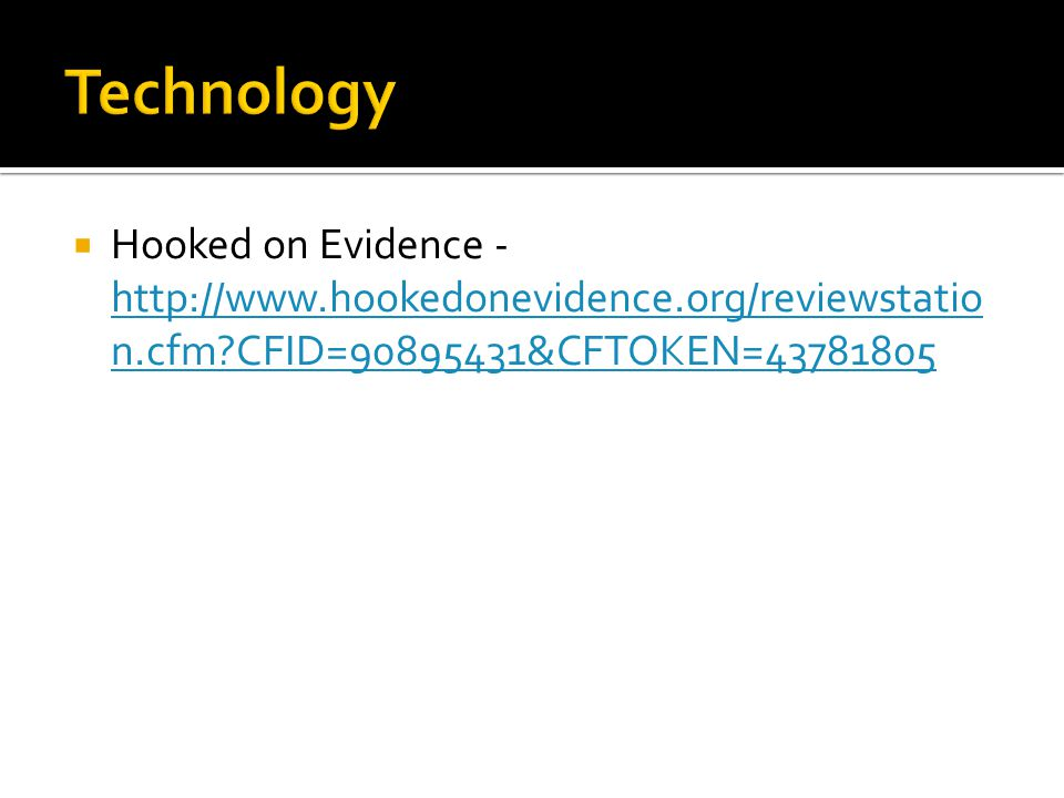 Hooked on Evidence - http://www.hookedonevidence.org/reviewstatio n.cfm CFID=90895431&CFTOKEN=43781805 http://www.hookedonevidence.org/reviewstatio n.cfm CFID=90895431&CFTOKEN=43781805