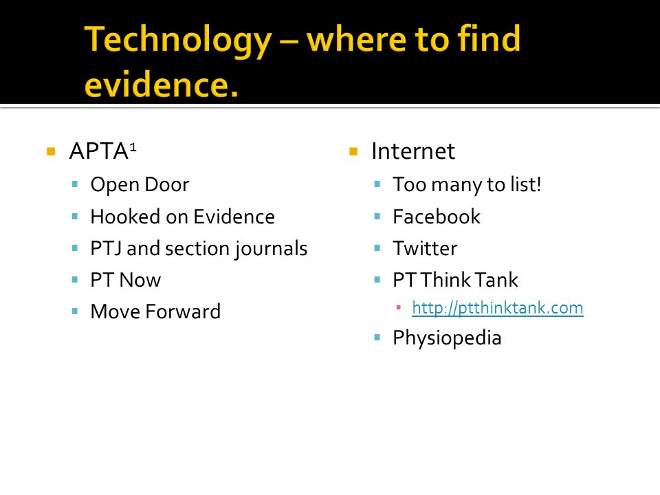 APTA 1 Open Door Hooked on Evidence PTJ and section journals PT Now Move Forward Internet Too many to list.
