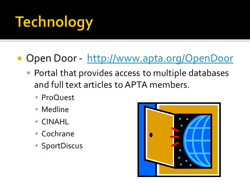 Open Door - http://www.apta.org/OpenDoorhttp://www.apta.org/OpenDoor Portal that provides access to multiple databases and full text articles to APTA members.