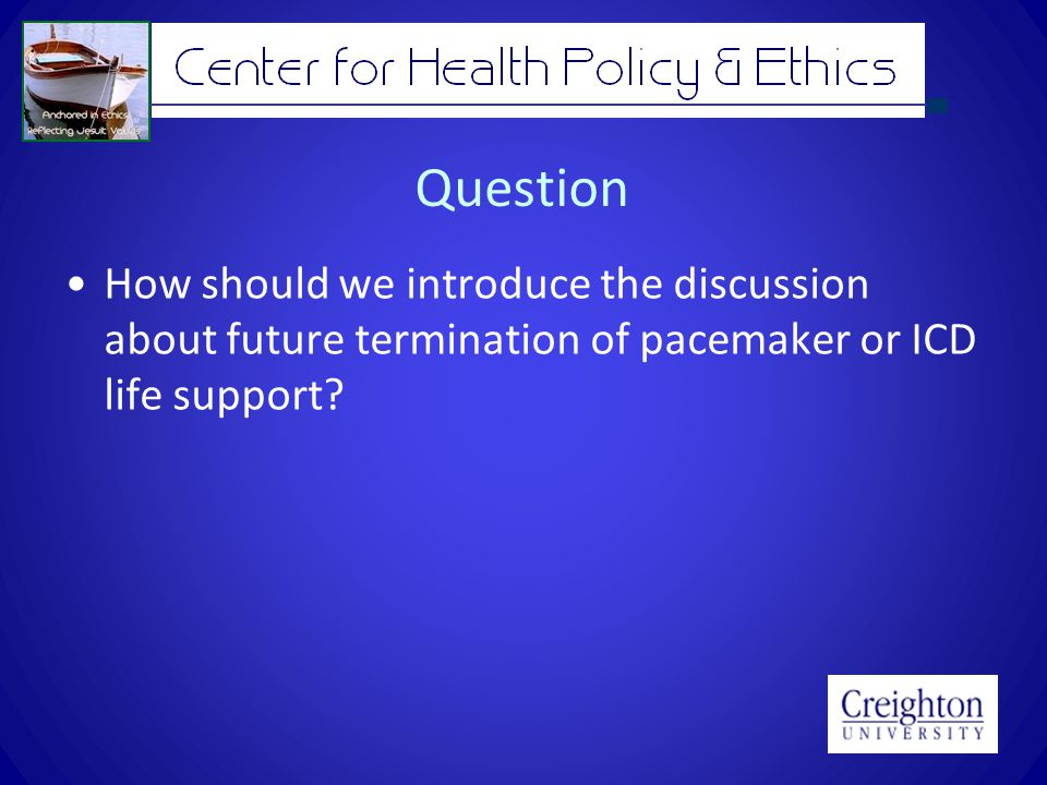 Question How should we introduce the discussion about future termination of pacemaker or ICD life support