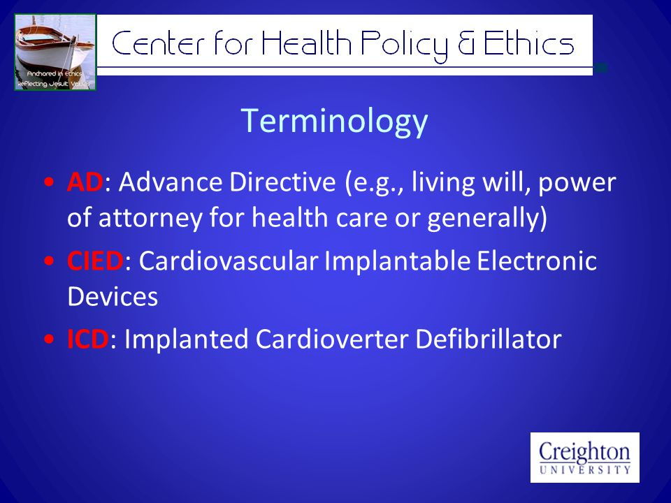 Terminology AD: Advance Directive (e.g., living will, power of attorney for health care or generally) CIED: Cardiovascular Implantable Electronic Devices ICD: Implanted Cardioverter Defibrillator