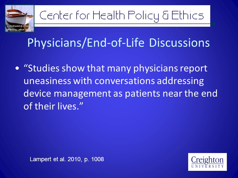Physicians/End-of-Life Discussions Studies show that many physicians report uneasiness with conversations addressing device management as patients near the end of their lives.