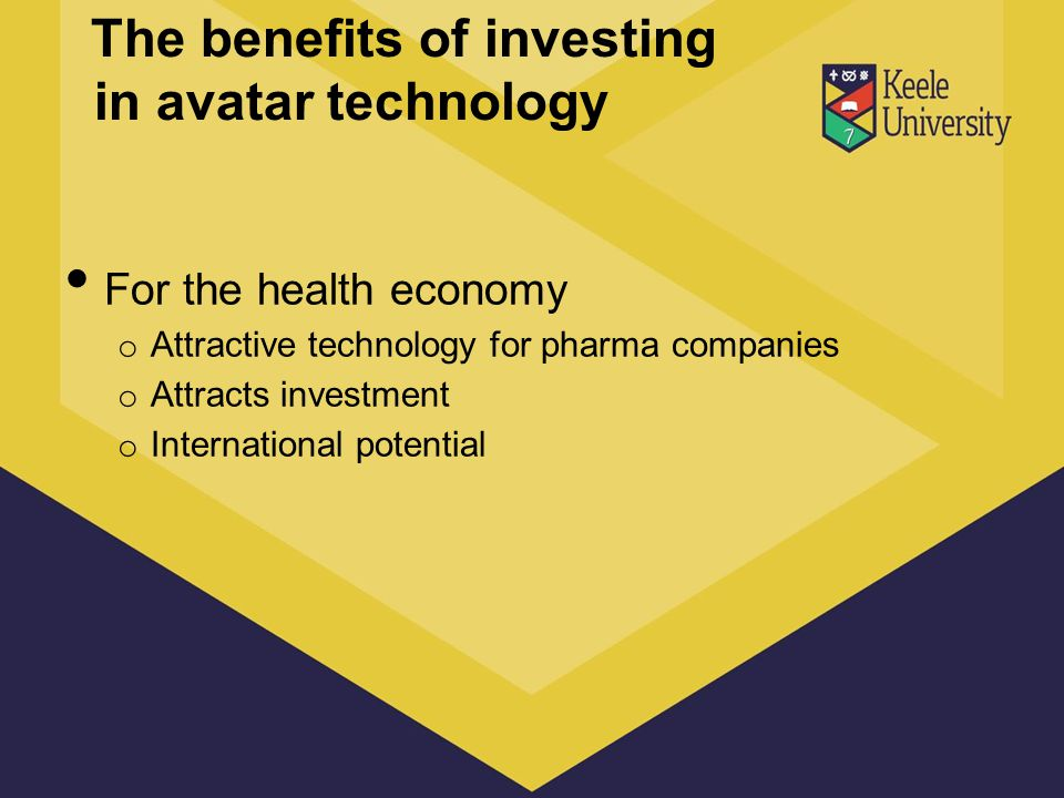 The benefits of investing in avatar technology For the health economy o Attractive technology for pharma companies o Attracts investment o Internation