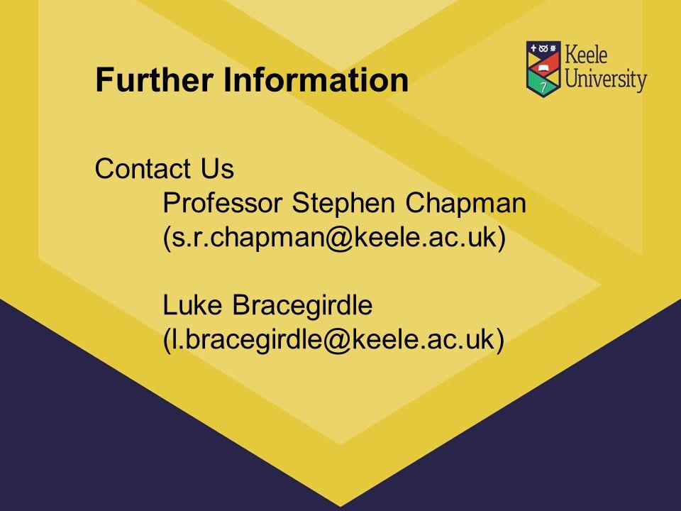 Further Information Contact Us Professor Stephen Chapman (s.r.chapman@keele.ac.uk) Luke Bracegirdle (l.bracegirdle@keele.ac.uk)