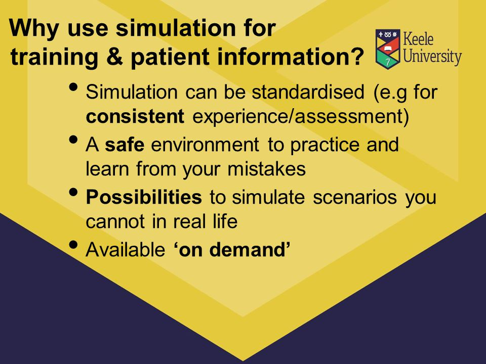Why use simulation for training & patient information? Simulation can be standardised (e.g for consistent experience/assessment) A safe environment to