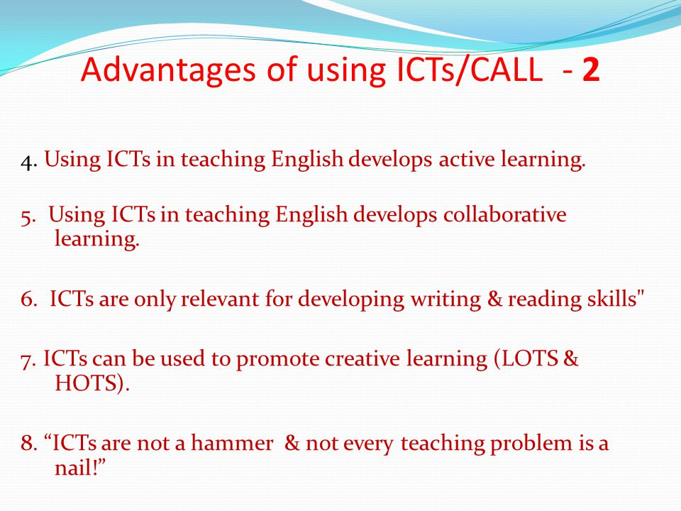 Advantages of using ICTs/CALL - 2 4.Using ICTs in teaching English develops active learning.