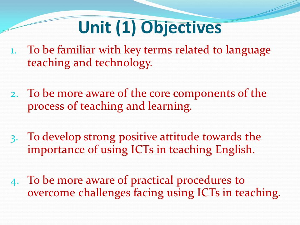 Unit (1) Objectives 1.To be familiar with key terms related to language teaching and technology.