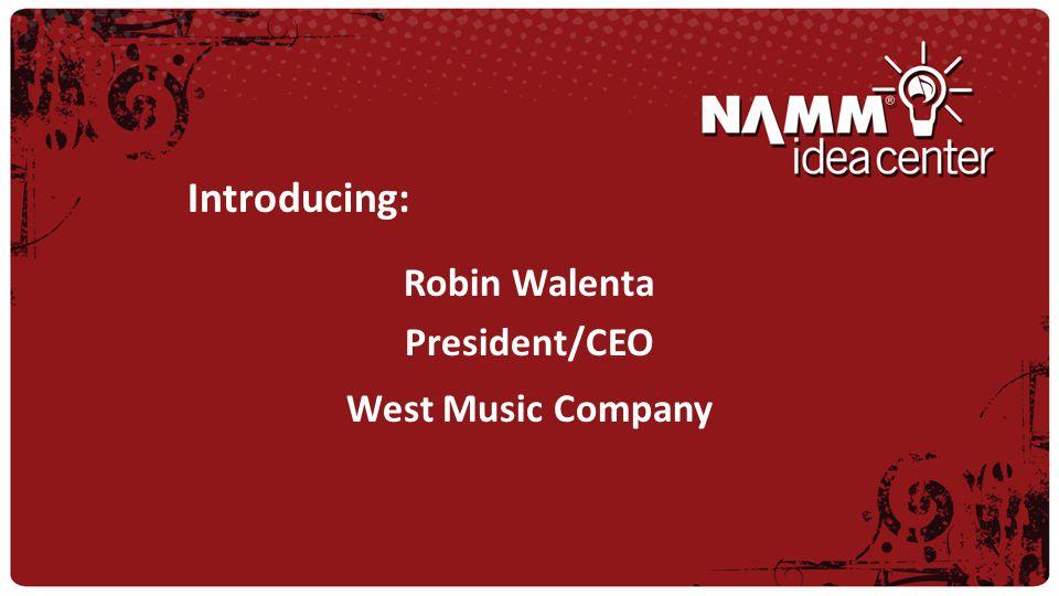 Introducing: Robin Walenta President/CEO West Music Company