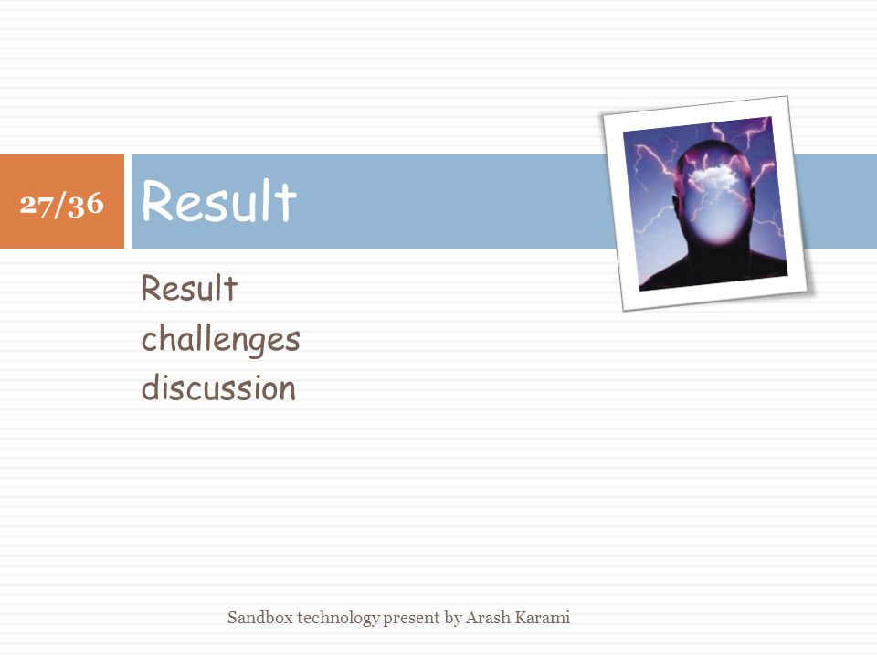 Result challenges discussion Result 27/36 Sandbox technology present by Arash Karami