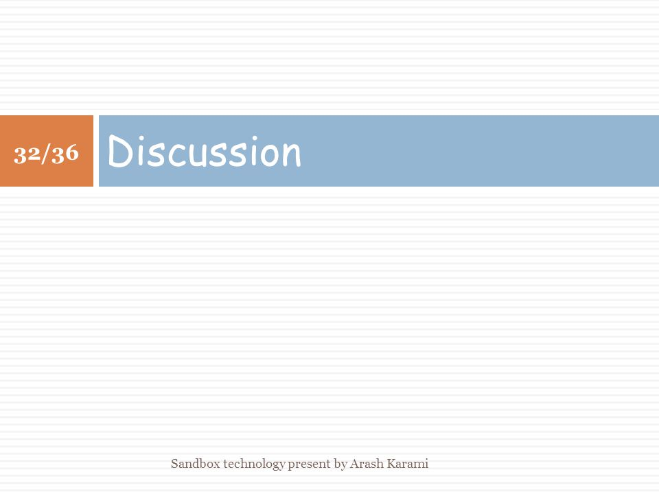 Discussion 32/36 Sandbox technology present by Arash Karami