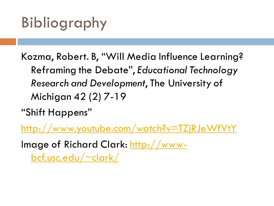 Bibliography Clark, Richard E., (2012) Learning From Media. Second Ed. Grenwich, Conn. Information Age Publishers. C:\Users\jennifer.nicholson\Documen