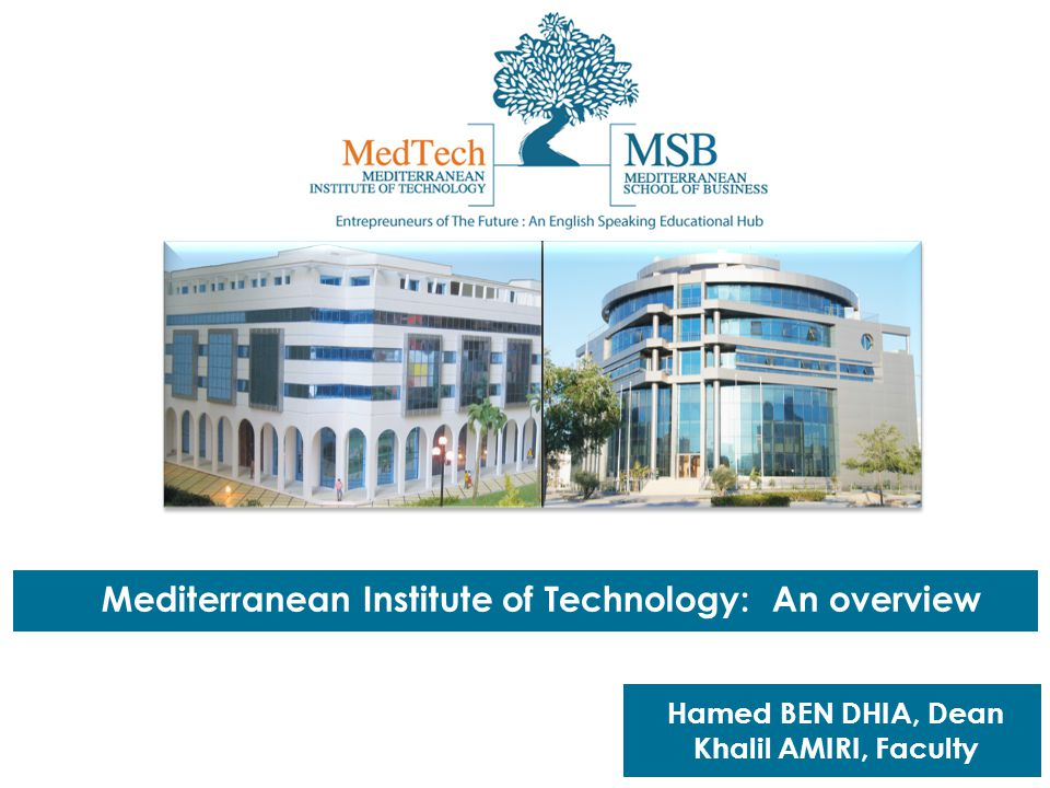 Mediterranean Institute of Technology: An overview Hamed BEN DHIA, Dean Khalil AMIRI, Faculty