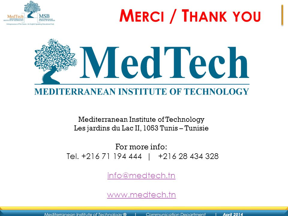 Mediterranean Institute of Technology ® | Communication Department | April 2014 M ERCI / T HANK YOU Mediterranean Institute of Technology Les jardins du Lac II, 1053 Tunis – Tunisie For more info: Tel.