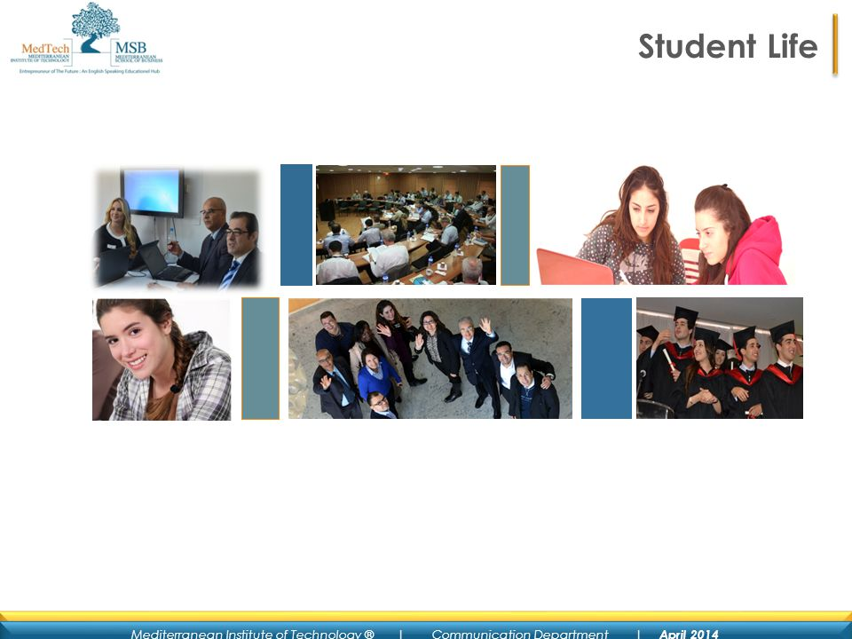 Mediterranean Institute of Technology ® | Communication Department | April 2014 Student Life