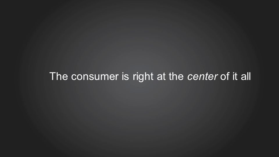 The consumer is right at the center of it all